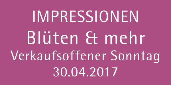 Impressionen vom 30.04.2017 - Blüten & mehr - verkaufsoffener Sonntag
